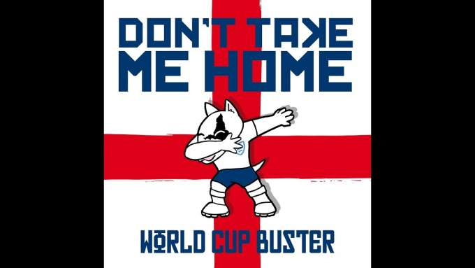 ENGLAND WORLD CUP SONG 2018 OFFICIAL-DONT TAKE ME HOME-by WORLD CUP BUSTER